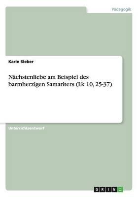 Nachstenliebe Am Beispiel Des Barmherzigen Samariters (Lk 10, 25-37) (German, Paperback): Karin Sieber