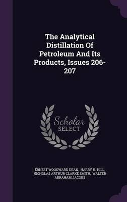 The Analytical Distillation of Petroleum and Its Products, Issues 206-207 (Hardcover): Ernest Woodward Dean