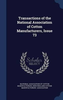 Transactions of the National Association of Cotton Manufacturers, Issue 73 (Hardcover): National Association of Cotton...