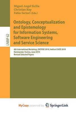 Ontology, Conceptualization and Epistemology for Information Systems, Software Engineering and Service Science (Paperback):...