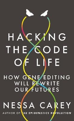 Hacking the Code of Life - How Gene Editing Will Rewrite Our Futures (Paperback): Nessa Carey