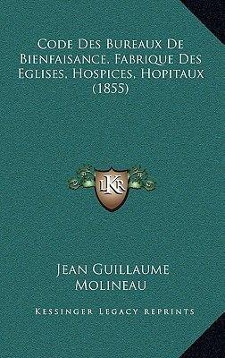 Code Des Bureaux de Bienfaisance, Fabrique Des Eglises, Hospices, Hopitaux (1855) (French, Paperback): Jean Guillaume Molineau