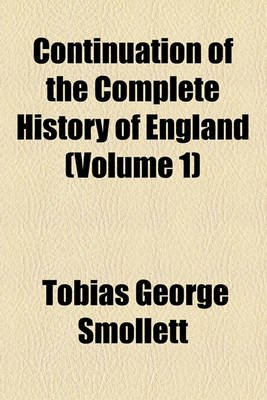 Continuation of the Complete History of England Volume 1 (Paperback): Tobias George Smollett
