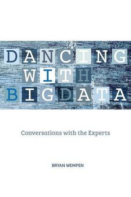 Dancing with Big Data - Conversations with the Experts (Paperback): Bryan Wempen