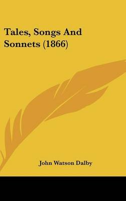 Tales, Songs and Sonnets (1866) (Hardcover): John Watson Dalby