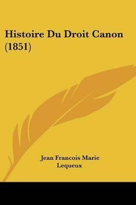 Histoire Du Droit Canon (1851) (English, French, Paperback): Jean Francois Marie Lequeux