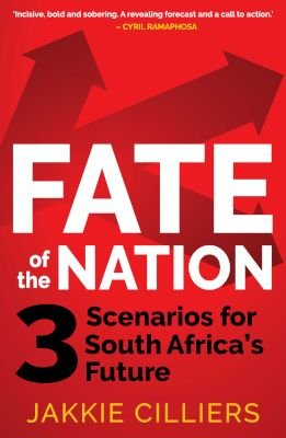 Fate Of The Nation - 3 Scenarios For South Africa's Future (Paperback): Jakkie Cilliers