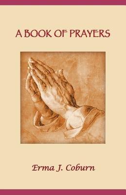 A Book of Prayers (Paperback): Erma J Coburn