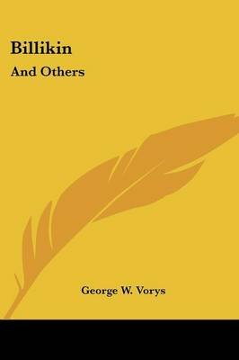 Billikin - And Others: Being a Collection of Express Stories (1910) (Paperback): George W. Vorys