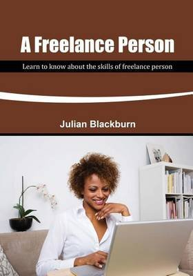 A Freelance Person - Learn to Know about the Skills of Freelance Person (Paperback): Julian Blackburn