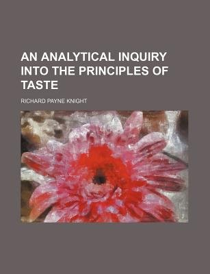 An Analytical Inquiry Into the Principles of Taste (Paperback): Richard Payne Knight