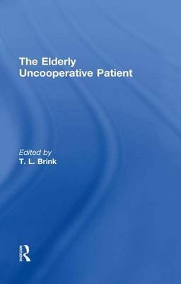 The Elderly Uncooperative Patient (Electronic book text): T. L Brink