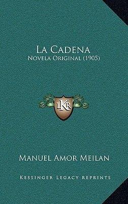 La Cadena - Novela Original (1905) (Spanish, Hardcover): Manuel Amor Meilan