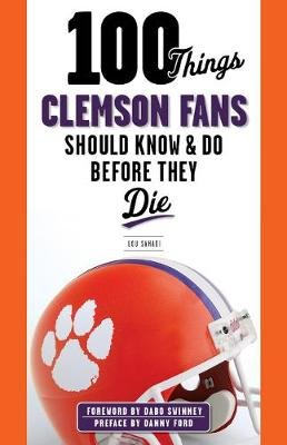 100 Things Clemson Fans Should Know & Do Before They Die (Paperback): Lou Sahadi