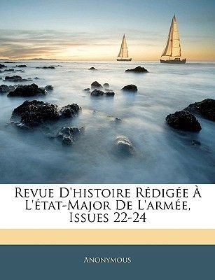 Revue D'Histoire Redigee A L'Etat-Major de L'Armee, Issues 22-24 (French, Paperback): Anonymous