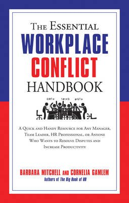 The Essential Workplace Conflict Handbook - A Quick and Handy Resource for Any Manager, Team Leader, HR Professional, or Anyone...