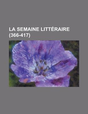 La Semaine Litteraire (366-417 ) (English, French, Paperback): Geological Survey, Anonymous