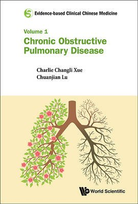 Evidence-based Clinical Chinese Medicine - Volume 1: Chronic Obstructive Pulmonary Disease (Hardcover): Charlie Changli Xu,...