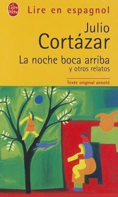 La Noche Boca Arriba - Y Otros Relatos (Spanish, French, Paperback): Julio Cortazar