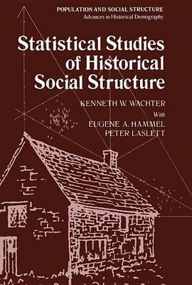 Statistical Studies of Historical Social Structure (Electronic book text): Kenneth W. Wachter, Eugene A Hammel, Peter Laslett