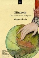 Elizabeth and the Prince of Spain (Paperback, New ed): Margaret Irwin
