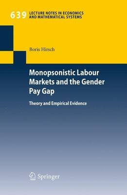 Monopsonistic Labour Markets and the Gender Pay Gap (Paperback, 2010): Hirsch Boris