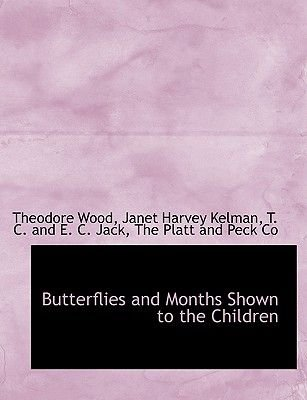 Butterflies and Months Shown to the Children (Hardcover): Theodore Wood, Janet Harvey Kelman