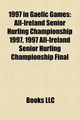 1997 in Gaelic Games - All-Ireland Senior Hurling Championship 1997, 1997 All-Ireland Senior Hurling Championship Final...