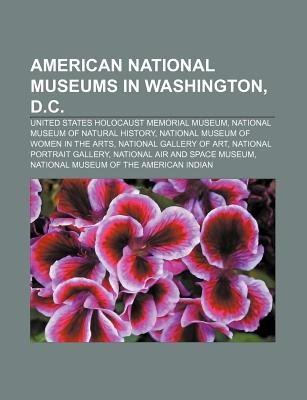 American National Museums in Washington, D.C. - United States Holocaust Memorial Museum, National Museum of Natural History...