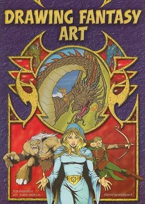 Drawing Fantasy Art (Paperback): Steve Beaumont, Jim Hansen, John Burns