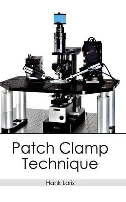 Patch Clamp Technique (Hardcover): Hank Loris