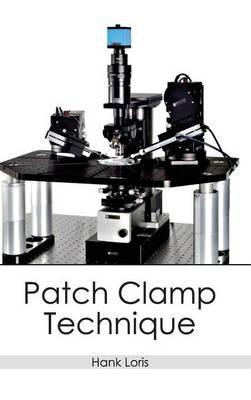 Patch Clamp Technique (Hardcover): Hank Loris