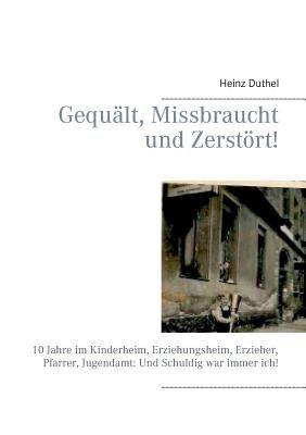 Gequalt, Missbraucht Und Zerstort! (German, Paperback): Heinz Duthel