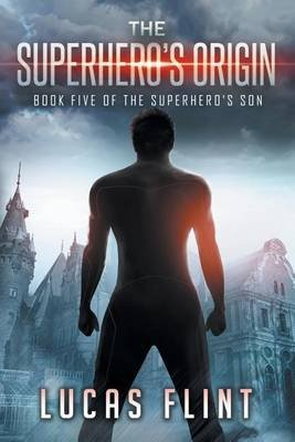The Superhero's Origin (Paperback): Lucas Flint