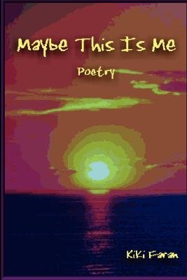 Maybe This Is Me - Spanking, Love & Everything Else Poetry! (Paperback): Kiki Faran