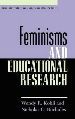 Feminisms and Educational Research (Electronic book text): Nicholas C. Burbules, Wendy R. Kohli