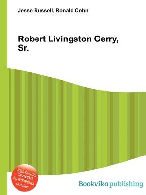 Robert Livingston Gerry, Sr. (Paperback): Jesse Russell, Ronald Cohn