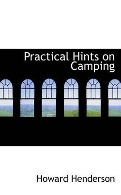 Practical Hints on Camping (Paperback): Howard Henderson