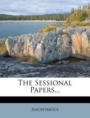 The Sessional Papers... (Paperback): Anonymous