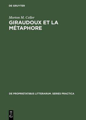 Giraudoux Et La Metaphore - Une Etude Des Images Dans Ses Romans (French, Electronic book text, Reprint 2014 ed.): Morton M...