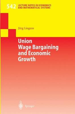 Union Wage Bargaining and Economic Growth (Paperback):