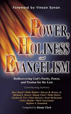 Power, Holiness and Evangelism - Rediscovering God's Purity, Power, and Passion for the Lost (Hardcover): Randy Clark