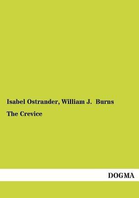 The Crevice (Paperback): Isabel Ostrander, William J. Burns