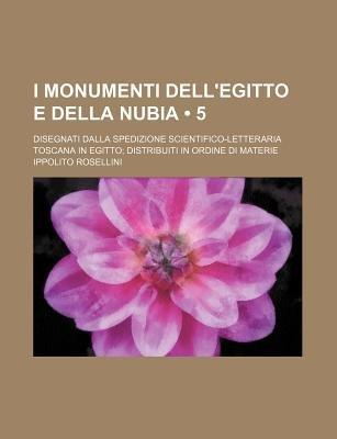 I Monumenti Dell'egitto E Della Nubia (5); Disegnati Dalla Spedizione Scientifico-Letteraria Toscana in Egitto Distribuiti...