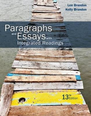 Paragraphs and Essays - With Integrated Readings (Paperback, 13th edition): Lee Brandon, Kelly Brandon