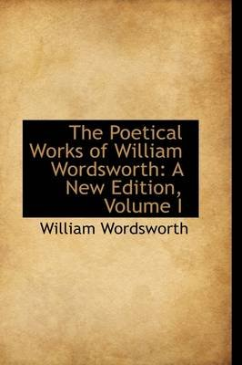 The Poetical Works of William Wordsworth - A New Edition, Volume I (Hardcover): William Wordsworth