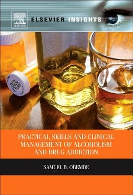 Practical Skills and Clinical Management of Alcoholism and Drug Addiction (Hardcover, New): Samuel Obembe