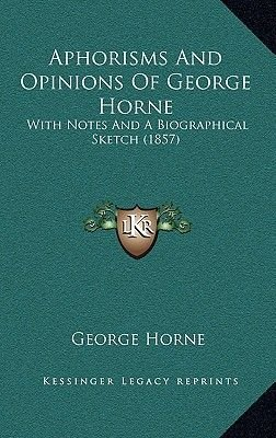 Aphorisms and Opinions of George Horne - With Notes and a Biographical Sketch (1857) (Hardcover): George Horne