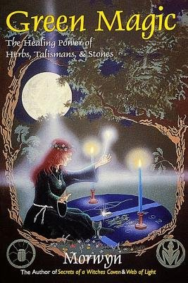 "Green Magic - The Healing Power of Herbs, Talismans, & Stones (Paperback): ""Morwyn"""