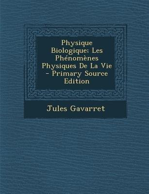 Physique Biologique; Les Phenomenes Physiques de La Vie (English, French, Paperback, Primary Source): Jules Gavarret